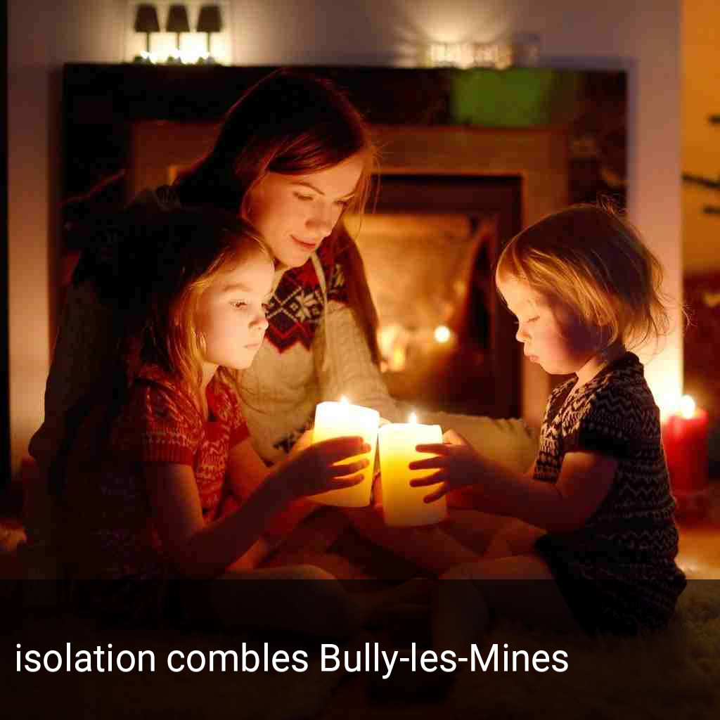 isolation combles Bully-les-Mines